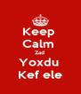 Keep  Calm  Zad  Yoxdu  Kef ele - Personalised Poster A4 size