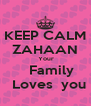 KEEP CALM ZAHAAN  Your    Family   Loves  you - Personalised Poster A4 size