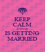 KEEP CALM ZAINAB IS GETTING MARRIED - Personalised Poster A4 size