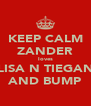 KEEP CALM ZANDER loves LISA N TIEGAN AND BUMP - Personalised Poster A4 size
