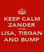 KEEP CALM ZANDER loves LISA, TIEGAN AND BUMP - Personalised Poster A4 size
