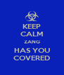 KEEP CALM ZANG HAS YOU COVERED - Personalised Poster A4 size