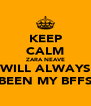 KEEP CALM ZARA NEAVE WILL ALWAYS BEEN MY BFFS - Personalised Poster A4 size