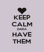 KEEP CALM ZARIA HAVE THEM - Personalised Poster A4 size