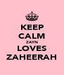 KEEP CALM ZAYN LOVES ZAHEERAH - Personalised Poster A4 size