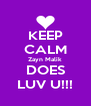 KEEP CALM Zayn Malik DOES LUV U!!! - Personalised Poster A4 size
