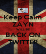 Keep Calm ZAYN WILL BE BACK ON TWITTER - Personalised Poster A4 size