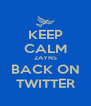 KEEP CALM ZAYNS BACK ON TWITTER - Personalised Poster A4 size