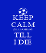 KEEP CALM ZILLEGHEM TILL I DIE - Personalised Poster A4 size