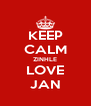 KEEP CALM ZINHLE LOVE JAN - Personalised Poster A4 size