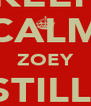 KEEP CALM ZOEY STILL  BLACK - Personalised Poster A4 size