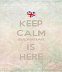 KEEP CALM ZULAIKHAH IS HERE - Personalised Poster A4 size