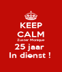KEEP CALM Zuster Monique 25 jaar  In dienst !  - Personalised Poster A4 size
