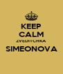 KEEP CALM ZVEDITCHKA SIMEONOVA  - Personalised Poster A4 size