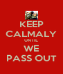 KEEP CALMALY UNTIL WE PASS OUT - Personalised Poster A4 size
