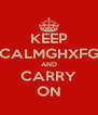 KEEP CALMGHXFG AND CARRY ON - Personalised Poster A4 size