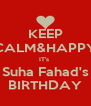 KEEP CALM&HAPPY IT's  Suha Fahad's BIRTHDAY - Personalised Poster A4 size