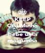 KEEP CALMinha e bebe uma malguinha - Personalised Poster A4 size