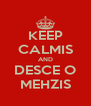 KEEP CALMIS AND DESCE O MEHZIS - Personalised Poster A4 size