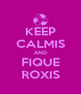 KEEP CALMIS AND FIQUE ROXIS - Personalised Poster A4 size