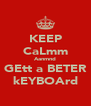 KEEP CaLmm Aanmnd GEtt a BETER kEYBOArd - Personalised Poster A4 size