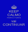 KEEP CALMO PORTO FORTE vai CONTINUAR - Personalised Poster A4 size