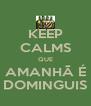 KEEP CALMS QUE AMANHÃ É DOMINGUIS - Personalised Poster A4 size