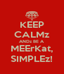 KEEP CALMz ANDz BE A  MEErKat, SIMPLEz! - Personalised Poster A4 size