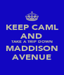 KEEP CAML AND TAKE A TRIP DOWN MADDISON AVENUE - Personalised Poster A4 size