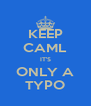 KEEP CAML IT'S ONLY A TYPO - Personalised Poster A4 size