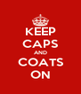 KEEP CAPS AND COATS ON - Personalised Poster A4 size