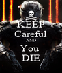 KEEP Careful AND You  DIE - Personalised Poster A4 size