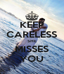 KEEP CARELESS SHE MISSES YOU - Personalised Poster A4 size