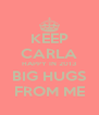 KEEP CARLA HAPPY IN 2013 BIG HUGS FROM ME - Personalised Poster A4 size