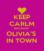 KEEP CARLM BECAUSE  OLIVIA'S  IN TOWN - Personalised Poster A4 size