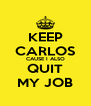 KEEP CARLOS CAUSE I ALSO QUIT MY JOB - Personalised Poster A4 size