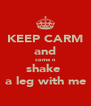 KEEP CARM and come n shake  a leg with me - Personalised Poster A4 size