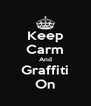 Keep Carm And Graffiti On - Personalised Poster A4 size