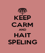 KEEP CARM AND HAIT SPELING - Personalised Poster A4 size