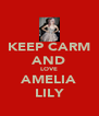 KEEP CARM AND LOVE AMELIA LILY - Personalised Poster A4 size
