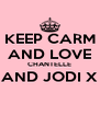 KEEP CARM AND LOVE CHANTELLE AND JODI X  - Personalised Poster A4 size