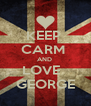 KEEP  CARM  AND  LOVE   GEORGE - Personalised Poster A4 size