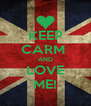 KEEP CARM  AND LOVE ME! - Personalised Poster A4 size