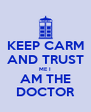 KEEP CARM AND TRUST ME I AM THE DOCTOR - Personalised Poster A4 size