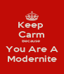 Keep  Carm Because  You Are A Modernite - Personalised Poster A4 size