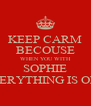 KEEP CARM BECOUSE WHEN YOU WITH SOPHIE EVERYTHING IS OHK - Personalised Poster A4 size