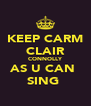 KEEP CARM CLAIR CONNOLLY AS U CAN  SING  - Personalised Poster A4 size