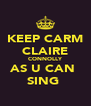 KEEP CARM CLAIRE CONNOLLY AS U CAN  SING  - Personalised Poster A4 size