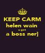 KEEP CARM helen wain  u got  a boss ner]  - Personalised Poster A4 size