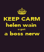 KEEP CARM helen wain  u got  a boss nerw  - Personalised Poster A4 size